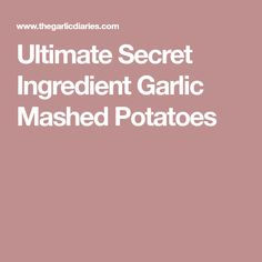 Ultimate Secret Ingredient Garlic Mashed Potatoes