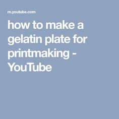 how to make a gelatin plate for printmaking - YouTube