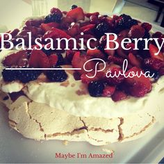 Balsamic Berry Pavlova The BEST dessert you'll ever eat and it's easy! Enjoy! Great for a BBQ or Picnic or summer party!