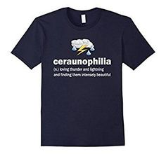Amazon.com: Ceraunophilia Love Thunderstorms Defined T-shirt: Clothing People Loving Thunder and Lightning and finding them intensely beautiful  Geeky Science Nerd Tshirt for anyone who loves stormy weather, meteorology, storm chasing chasers, or all things science. Great gift for meteorologists or anyone who loves storms!