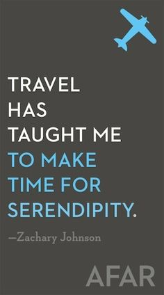 Travel has taught me to Make time for SERENDIPITY