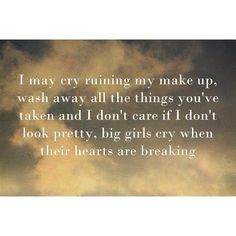Big girls cry when their hearts are breaking