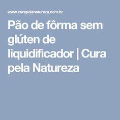 Pão de fôrma sem glúten de liquidificador | Cura pela Natureza