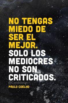 """""""No tengas #Miedo de ser el #Mejor. Solo los #Mediocres no son criticados"""". #PauloCoelho #Citas #Frases @candidman"""