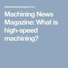 Machining News Magazine: What is high-speed machining?