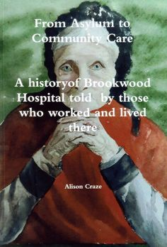Brookwood Hospital - Alison Craze History Books, Family History, Local Studies, Quirky Quotes, Asylum, Surrey, Insight, First Love, Two By Two