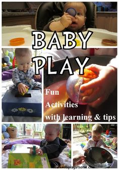 Play is how babies learn about themselves and the world around them. They will learn from every experience be it planned or unplanned. Yay! There are lots of fun ways we can help them though. :)