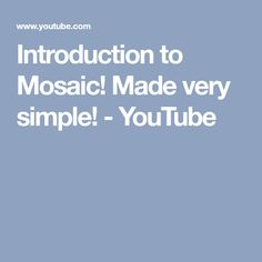 Introduction to Mosaic! Made very simple! - YouTube
