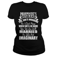 cd83343db Pharmacist's Husband T-shirt Pharmacist's Husband T-shirt - If you're lucky  enough to be married to a pharmacist then you will appreciate everything  that is ...