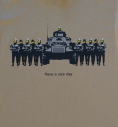 Have a Nice Day - Banksy via Tribe of E. Click on the image to see more!
