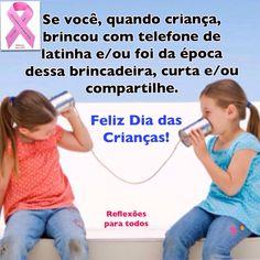 Feliz Dia das Crianças. Clique na imagem e encontre esta e muitas outras mensagens, reflexões... Leia Telefone de Latinha.