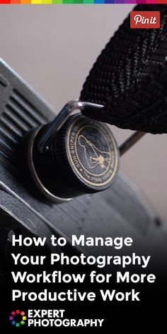 How to Manage Your Photography Workflow for More Productive Work » Expert Photography