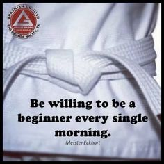 Be willing to be a beginner every single morning, there's always more to learn.