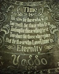 Time is: Too slow for those who wait, Too swift for those who fear, Too long for those who grieve, Too short for those who rejoice, But for those who Love, Time is Eternity. Henry van Dyke (1852 - 1933)