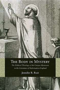 The Body in Mystery: The Political Theology of the Corpus Mysticum in the Literature of Reformation England by Jennifer R. Rust,http://www.amazon.com/dp/0810129310/ref=cm_sw_r_pi_dp_nExzsb0MBBJXVR5T