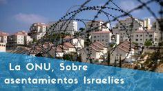 Israel: ¿Qué implica votación de la ONU, sobre asentamientos israelíes?