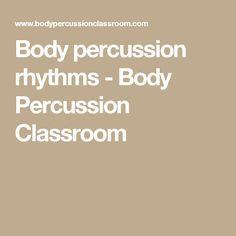 Body percussion rhythms - Body Percussion Classroom