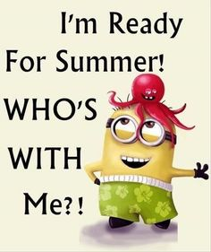 I'm ready for summer quotes summer quote summer quotes minion minions minion quotes