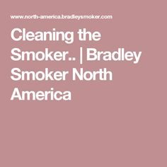 Cleaning the Smoker.. | Bradley Smoker North America