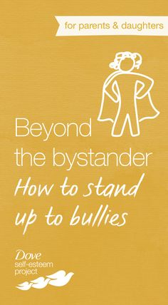 Give your daughter the tools to deal with bullying instead of becoming a bystander. The message that she can affect what's going on is a very empowering one and will help to develop her own sense of confidence as she moves through life. For more self-esteem articles, activities, and advice—head to www.pinterest.com/selfesteem. #SelfEsteemProject