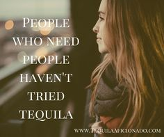 People who need people haven't tried #Tequila