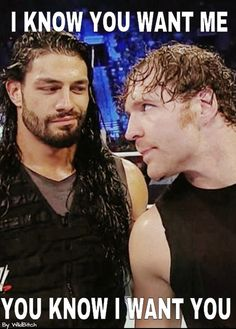 Roman and Dean Ambrose. My head just exploded.