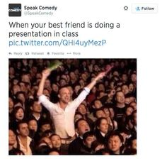 When Your BFF is doing a presentation in class... HAHA THIS IS AWESOME READ IT!!! | 31 Feelings All Best Friends Know Are True