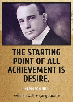 The starting point of all achievement is desire, ~ Napoleon Hill Wisdom Wall Quote #quotations, #citations, #sayings,