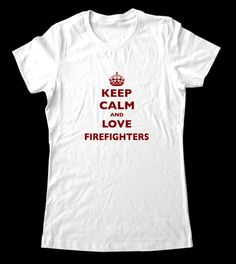 Keep Calm and Love Firefighters T-Shirt - Printed on Super Soft Cotton Jersey T-Shirts for Women and Men/Unisex. $19.99, via Etsy.