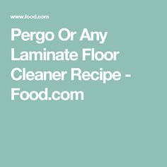 1000 Ideas About Laminate Flooring Cleaner On Pinterest