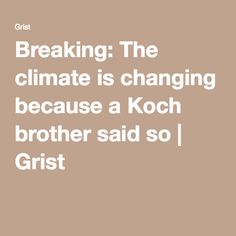 Breaking: The climate is changing because a Koch brother said so | Grist