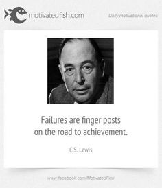 Failures are finger posts on the road to achievement. (C.S. Lewis)