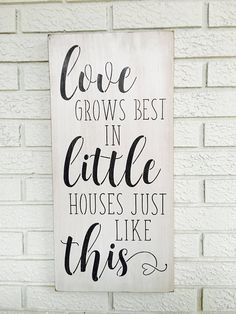 Love Grows Best In Little Houses Just Like This - Rustic Wood Sign - Free Color Custimization - Home Decor - Tiny House Living Custom Wood Signs, Rustic Signs, Rustic Wood, Wooden Signs, Antique White Paints, Woodworking Quotes, Cute Signs, Sign Quotes, Sign Sayings