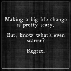 You have to love every decision you make in life. Even the small ones. One day you will wake up and look back on your life. I don't want to look back and say, what if, had I, if I only, I regret.... I want to be able and say I did everything I wanted, and got the life I strived for. I will be able to say I have no regrets. That's a damn good feeling.