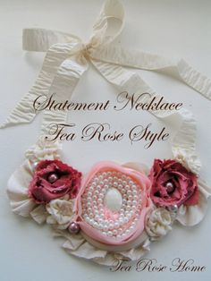 """""""statement necklace tea rose style"""" I wouldn't wear this, but I think it'd be lovely on a lamp or as any """"room jewelry."""""""