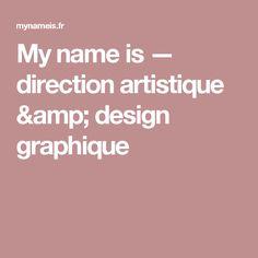My name is — direction artistique & design graphique