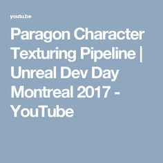 Paragon Character Texturing Pipeline | Unreal Dev Day Montreal 2017 - YouTube