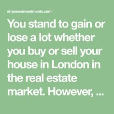 You stand to gain or lose a lot whether you buy or sell your house in London in the real estate market. However, you can ensure that you get the best deal by working with the best estate agency in town. Selling Your House, Real Estate Marketing, Gain, Good Things, Things To Sell, London, Stuff To Buy, London England