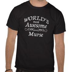 Sold - Worlds Most Awesome Murse Shirts    (male nurse)