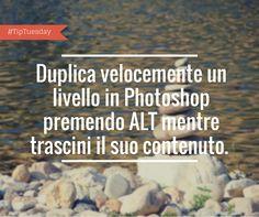 Duplica velocemente un livello in Photoshop premendo ALT mentre trascini il suo contenuto.