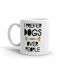 261d63f79a77b I Prefer Dogs Over People Coffee Mug - Dog Love Coffee Mugs - Show off to