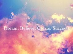 dream. believe. create. succeed.