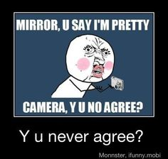 Ugh, I always think I look cute until I see a picture later..