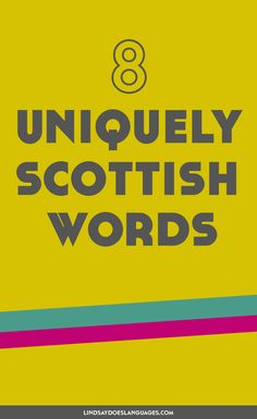 The Scottish have their fair share of unique Scottish words. Here are 8 of my favourite words from Scotland and the language used north of the border.