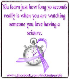 Sometimes even longer than that...Epilepsy Awareness