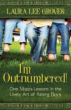 Raising Boys Quotes | Outnumbered!: One Mom's Lessons in the Lively Art of Raising Boys ...