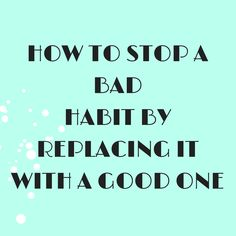Learn how to stop a bad habit by replacing it with a good one using the cycle of habits as your guide. Stop you bad habits using this simple cycle.