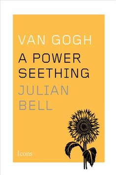 Van Gogh: A Power Seething (Icons) by Julian Bell