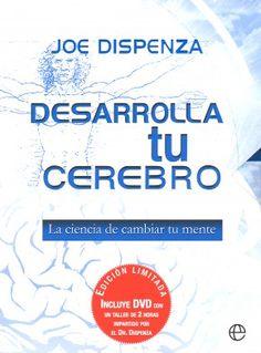 Desarrolla tu cerebro : la ciencia de cambiar tu mente / Joe Dispenza. La Esfera de los Libros, 2009