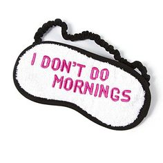 Fabulous & fun: I Don't Do Mornings Sleep Mask Find it at @clairesstores inside @WestAcresMall!